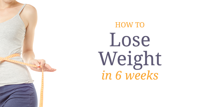 How to Lose Weight in 6 Weeks